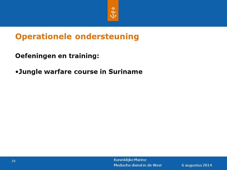 Koninklijke Marine 21 6 augustus 2014 Medische dienst in de West Operationele ondersteuning Oefeningen en training: Jungle warfare course in Suriname