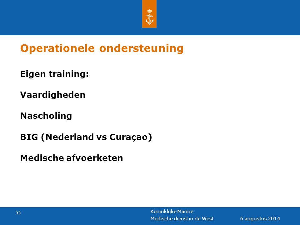 Koninklijke Marine 33 6 augustus 2014 Medische dienst in de West Operationele ondersteuning Eigen training: Vaardigheden Nascholing BIG (Nederland vs