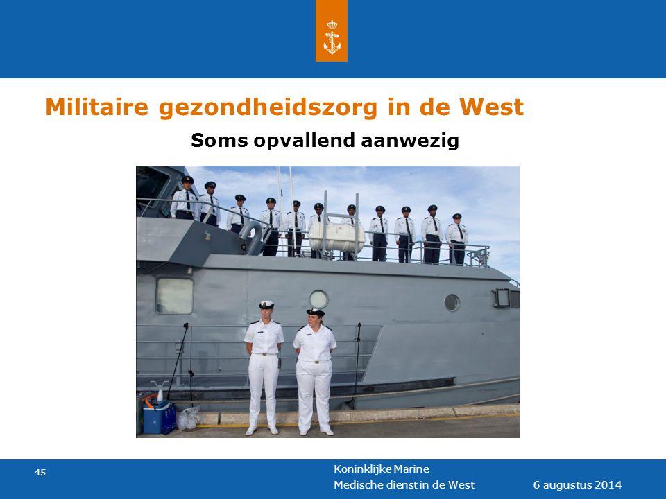 Koninklijke Marine 45 6 augustus 2014 Medische dienst in de West Militaire gezondheidszorg in de West Soms opvallend aanwezig