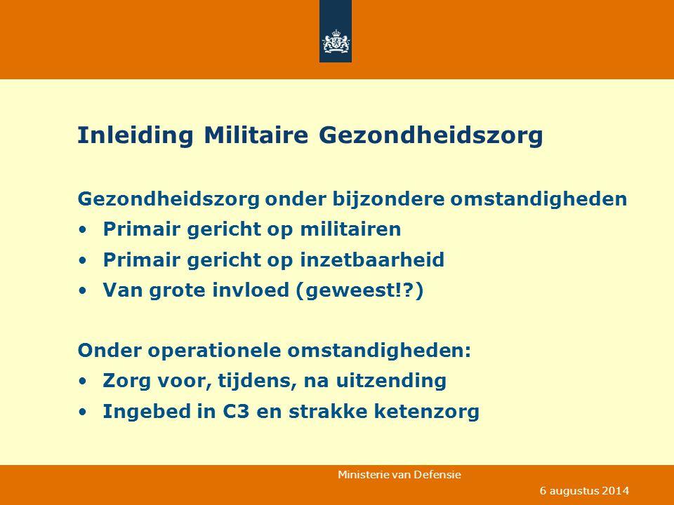 Ministerie van Defensie 6 augustus 2014 Inleiding Militaire Gezondheidszorg Gezondheidszorg onder bijzondere omstandigheden Primair gericht op militai