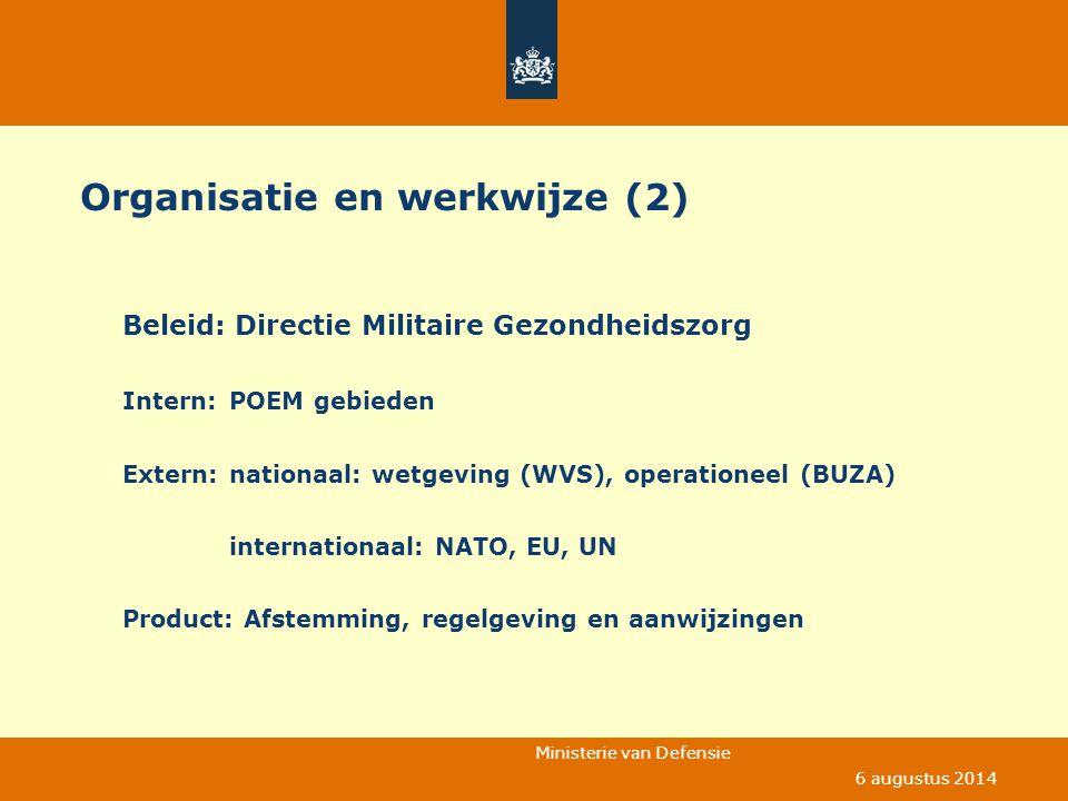 Ministerie van Defensie 6 augustus 2014 Organisatie en werkwijze (2) Beleid: Directie Militaire Gezondheidszorg Intern:POEM gebieden Extern:nationaal: