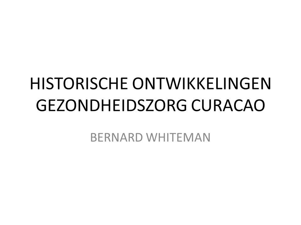 HISTORISCHE ONTWIKKELINGEN GEZONDHEIDSZORG CURACAO BERNARD WHITEMAN