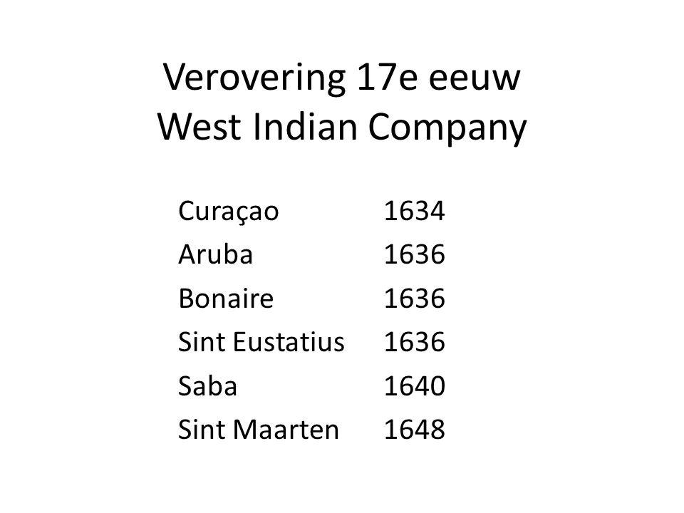 Verovering 17e eeuw West Indian Company Curaçao1634 Aruba1636 Bonaire1636 Sint Eustatius1636 Saba1640 Sint Maarten1648