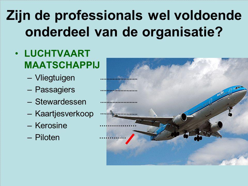 Zijn de professionals wel voldoende onderdeel van de organisatie.