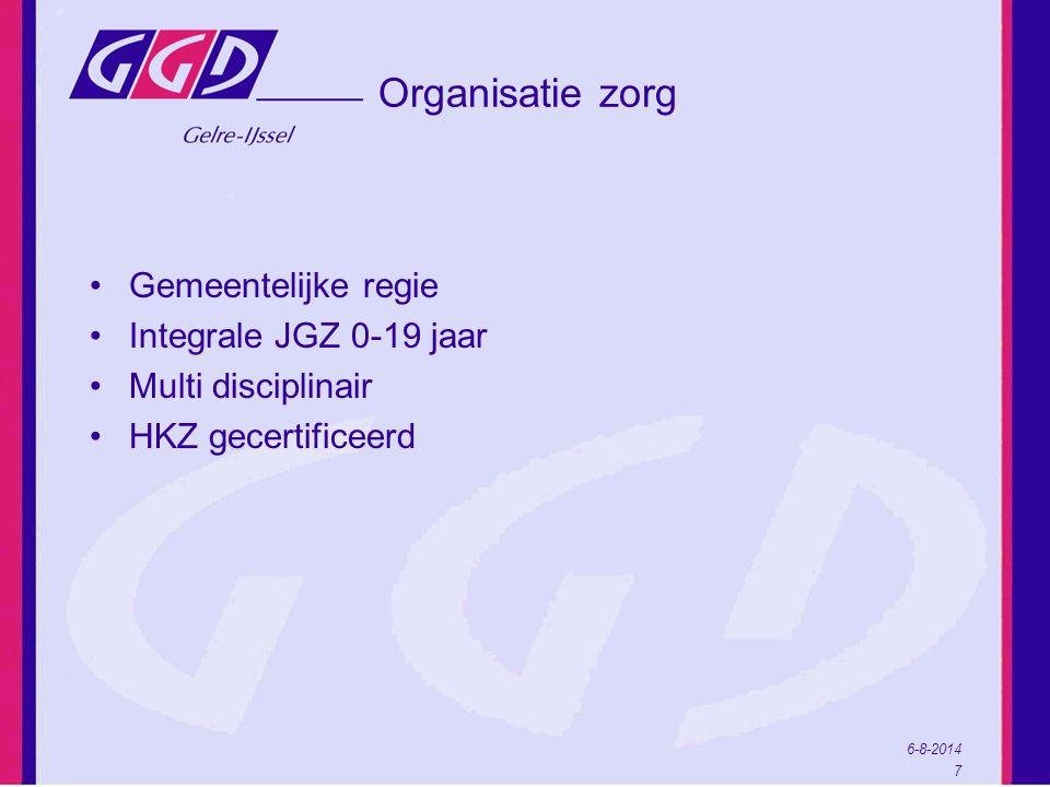 6-8-2014 7 Organisatie zorg Gemeentelijke regie Integrale JGZ 0-19 jaar Multi disciplinair HKZ gecertificeerd