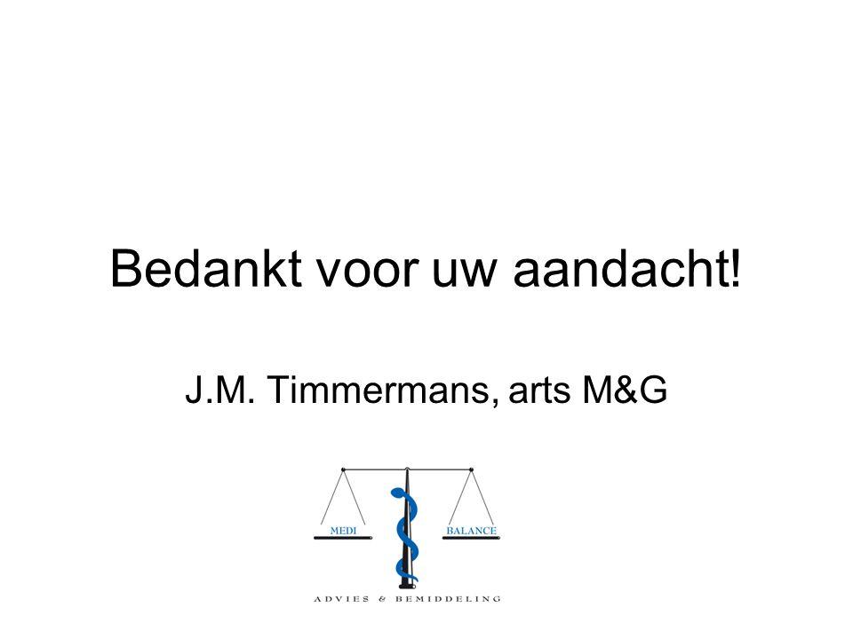 Bedankt voor uw aandacht! J.M. Timmermans, arts M&G
