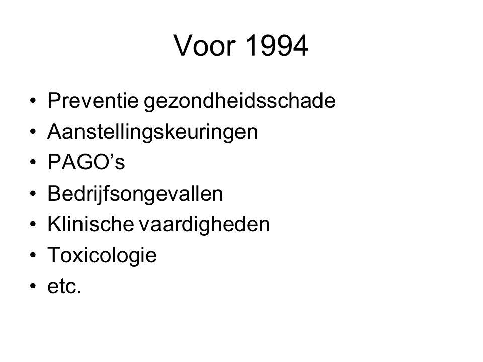 Voor 1994 Preventie gezondheidsschade Aanstellingskeuringen PAGO's Bedrijfsongevallen Klinische vaardigheden Toxicologie etc.