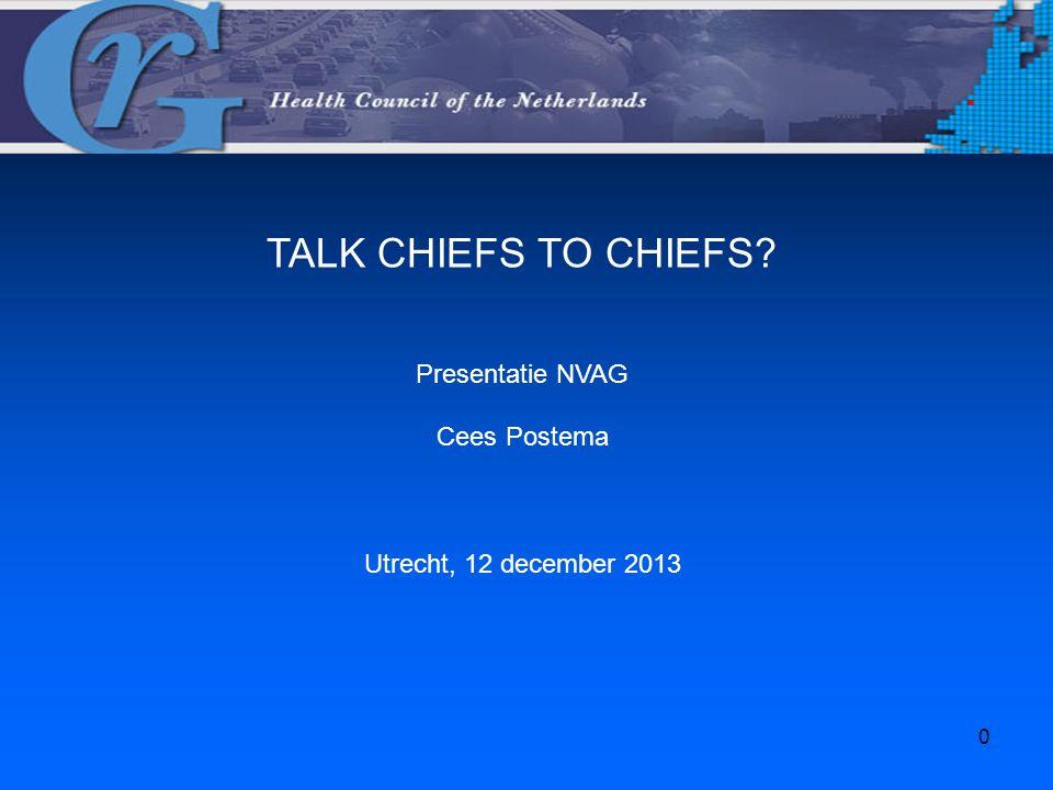 TALK CHIEFS TO CHIEFS Presentatie NVAG Cees Postema Utrecht, 12 december 2013 0