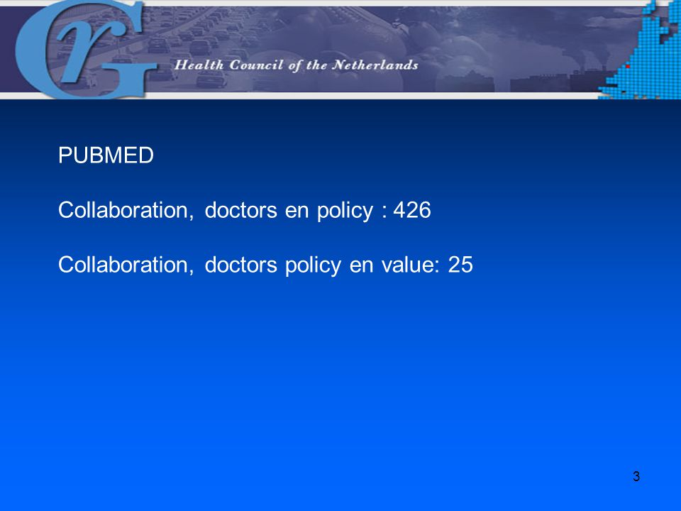 PUBMED Collaboration, doctors en policy : 426 Collaboration, doctors policy en value: 25 3