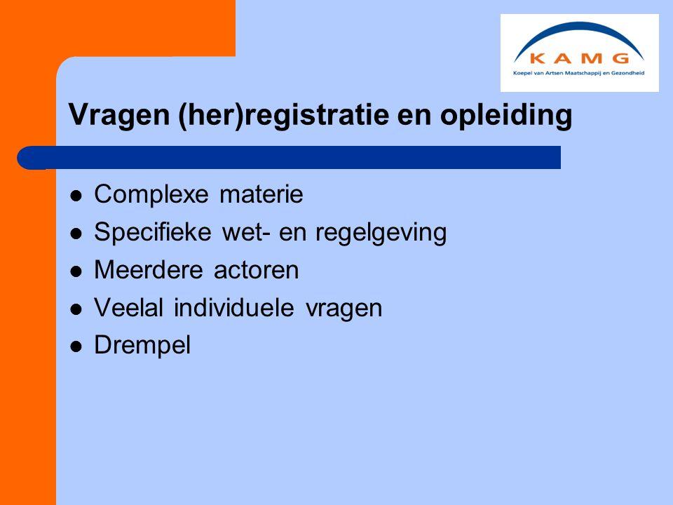 Vragen (her)registratie en opleiding Complexe materie Specifieke wet- en regelgeving Meerdere actoren Veelal individuele vragen Drempel