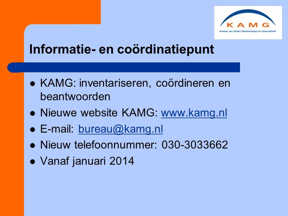 Informatie- en coördinatiepunt KAMG: inventariseren, coördineren en beantwoorden Nieuwe website KAMG: www.kamg.nlwww.kamg.nl E-mail: bureau@kamg.nlbureau@kamg.nl Nieuw telefoonnummer: 030-3033662 Vanaf januari 2014