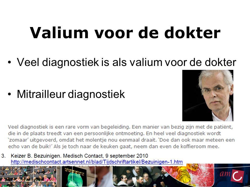 Valium voor de dokter Veel diagnostiek is als valium voor de dokter Mitrailleur diagnostiek