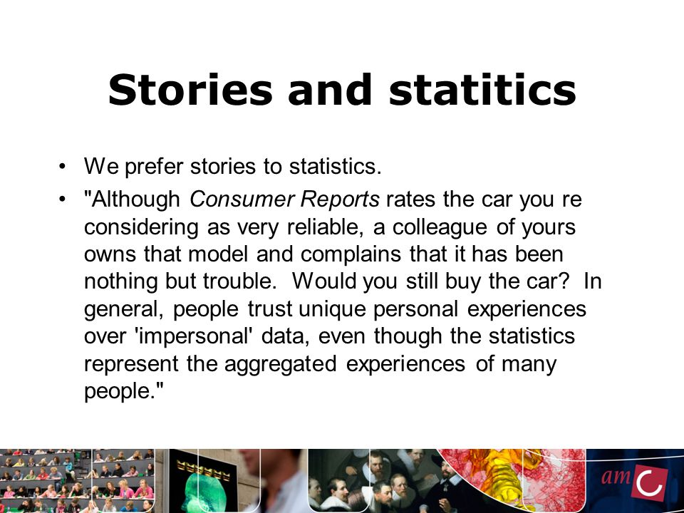 Stories and statitics We prefer stories to statistics.