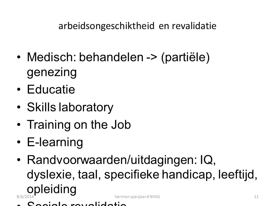 arbeidsongeschiktheid en revalidatie Medisch: behandelen -> (partiële) genezing Educatie Skills laboratory Training on the Job E-learning Randvoorwaar