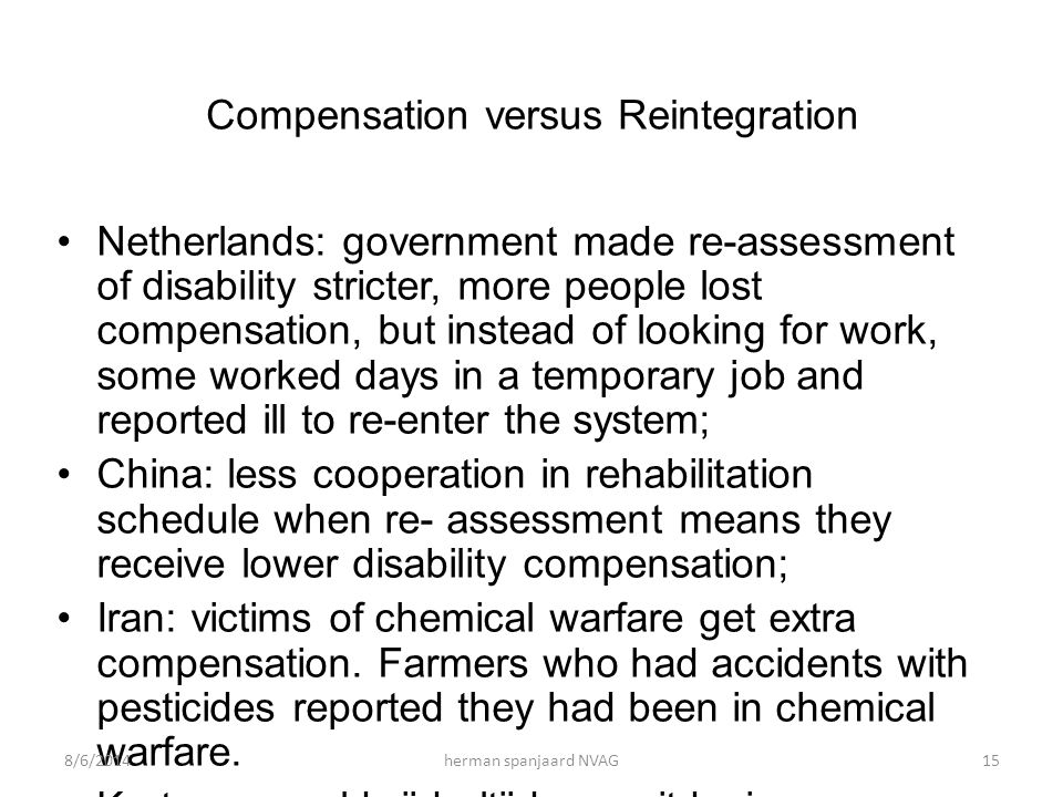 Compensation versus Reintegration Netherlands: government made re-assessment of disability stricter, more people lost compensation, but instead of loo