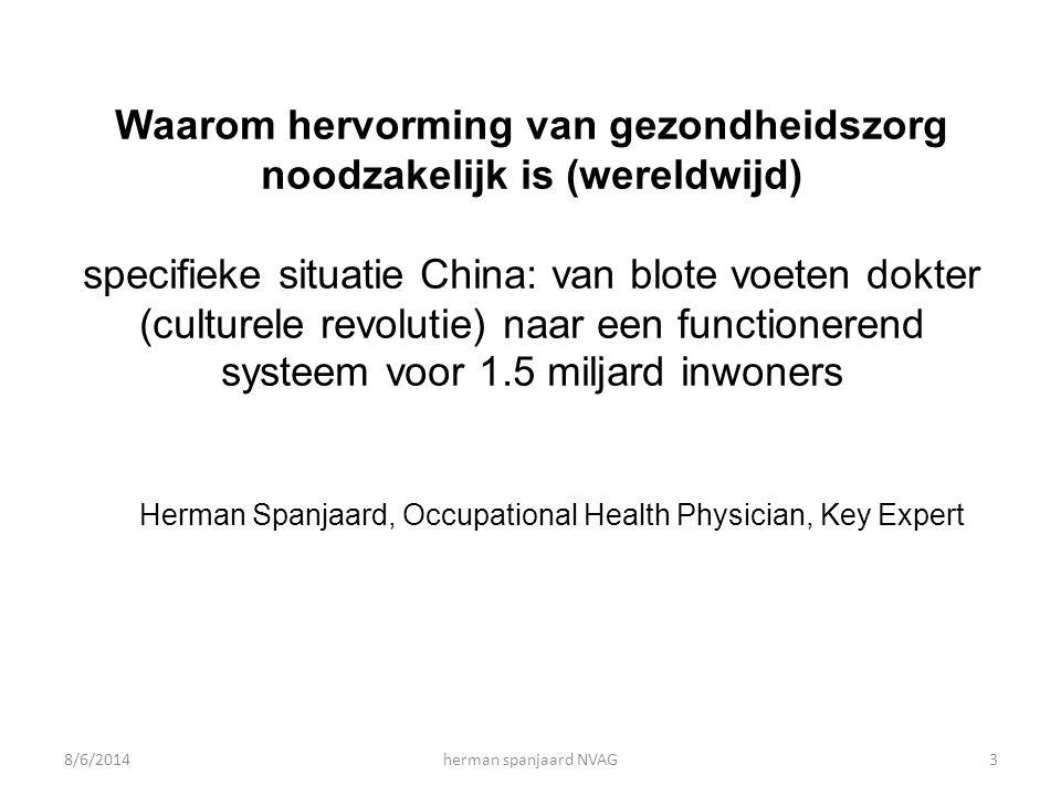 Waarom hervorming van gezondheidszorg noodzakelijk is (wereldwijd) specifieke situatie China: van blote voeten dokter (culturele revolutie) naar een functionerend systeem voor 1.5 miljard inwoners Herman Spanjaard, Occupational Health Physician, Key Expert 8/6/2014herman spanjaard NVAG3