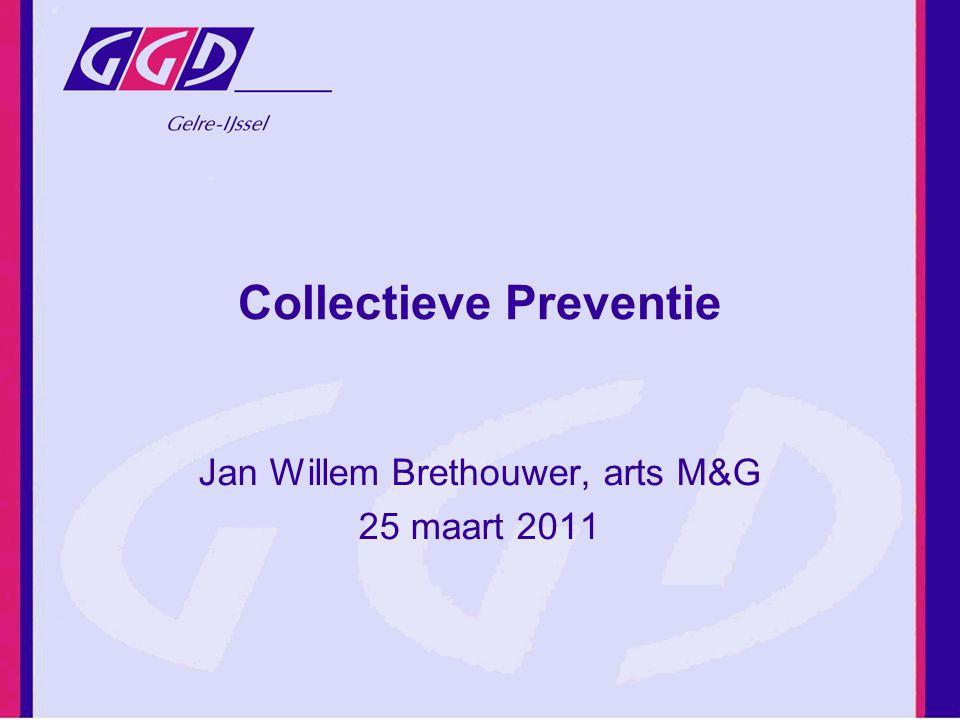 Collectieve Preventie Jan Willem Brethouwer, arts M&G 25 maart 2011