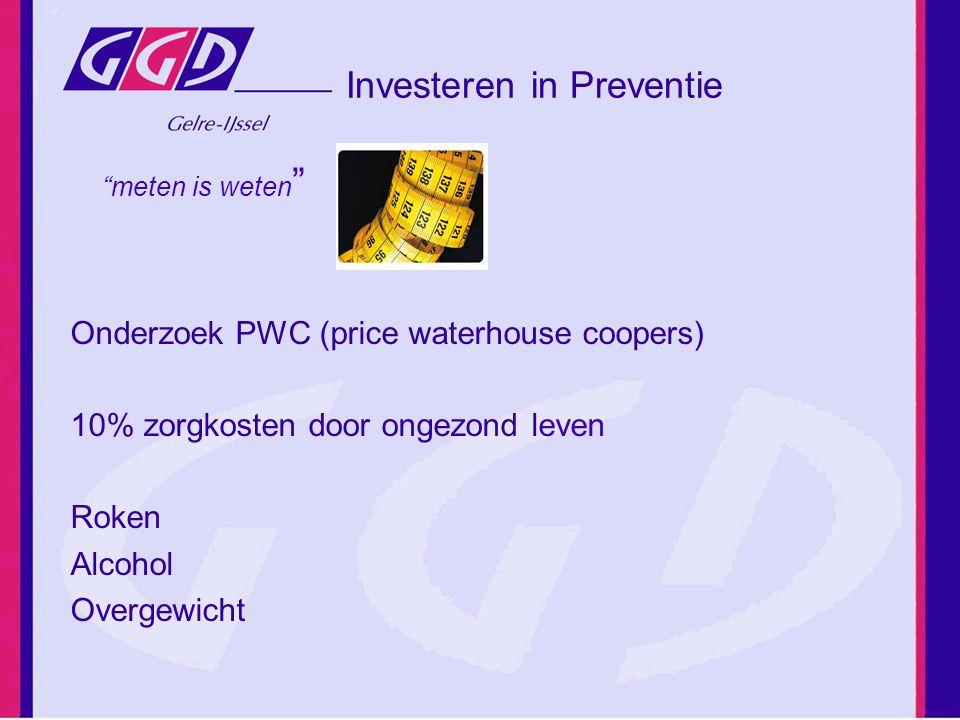 """Investeren in Preventie Onderzoek PWC (price waterhouse coopers) 10% zorgkosten door ongezond leven Roken Alcohol Overgewicht """"meten is weten """""""