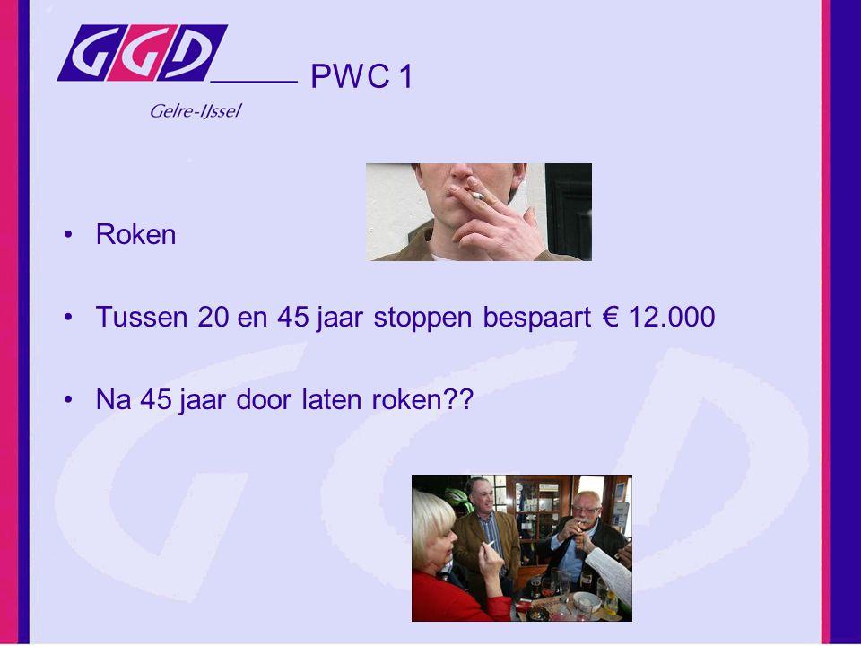 PWC 1 Roken Tussen 20 en 45 jaar stoppen bespaart € 12.000 Na 45 jaar door laten roken??