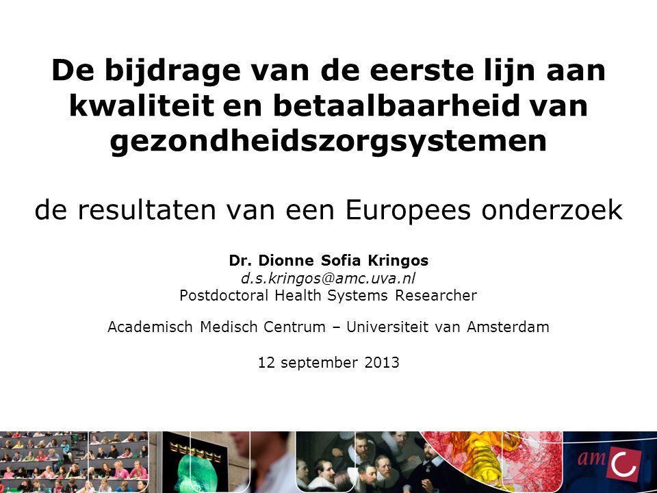 De bijdrage van de eerste lijn aan kwaliteit en betaalbaarheid van gezondheidszorgsystemen de resultaten van een Europees onderzoek Dr. Dionne Sofia K