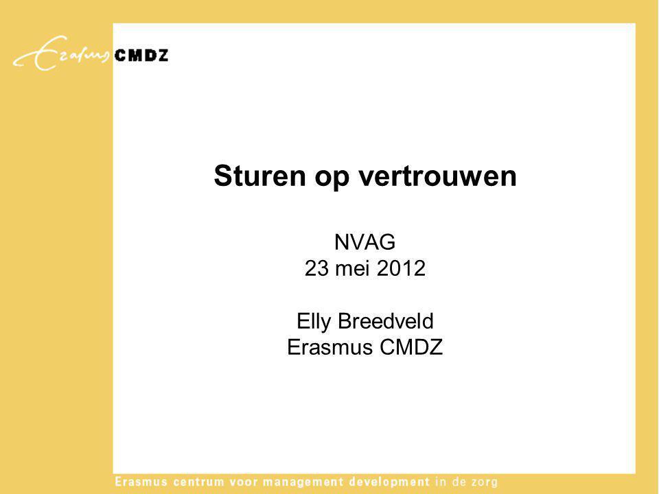 Sturen op vertrouwen NVAG 23 mei 2012 Elly Breedveld Erasmus CMDZ