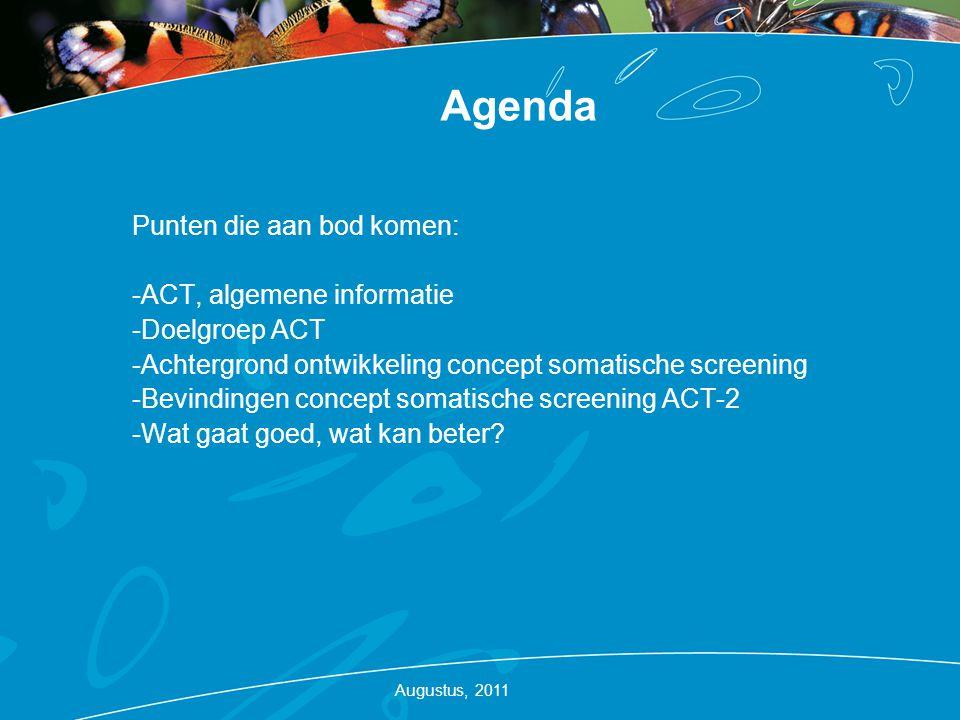 Agenda Punten die aan bod komen: -ACT, algemene informatie -Doelgroep ACT -Achtergrond ontwikkeling concept somatische screening -Bevindingen concept