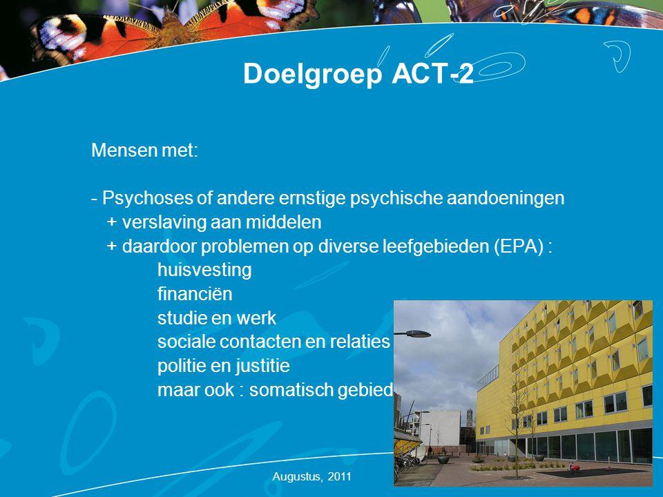 Doelgroep ACT-2 Mensen met: - Psychoses of andere ernstige psychische aandoeningen + verslaving aan middelen + daardoor problemen op diverse leefgebie