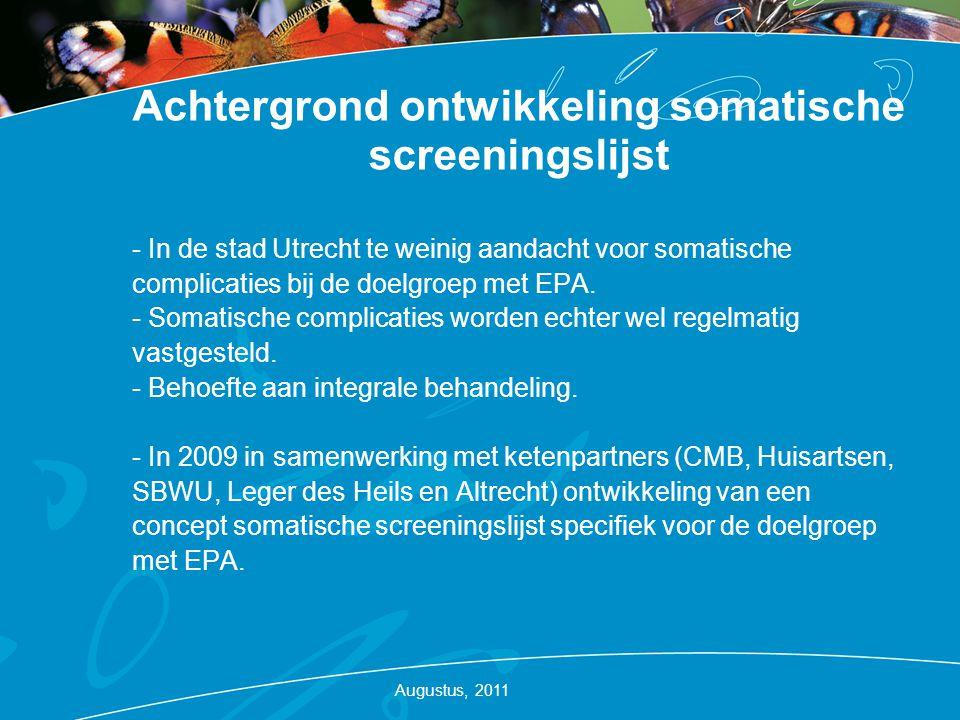 Achtergrond ontwikkeling somatische screeningslijst - In de stad Utrecht te weinig aandacht voor somatische complicaties bij de doelgroep met EPA. - S