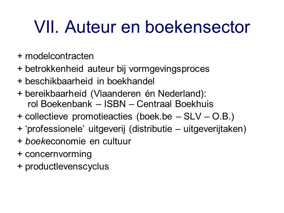 VII. Auteur en boekensector + modelcontracten + betrokkenheid auteur bij vormgevingsproces + beschikbaarheid in boekhandel + bereikbaarheid (Vlaandere