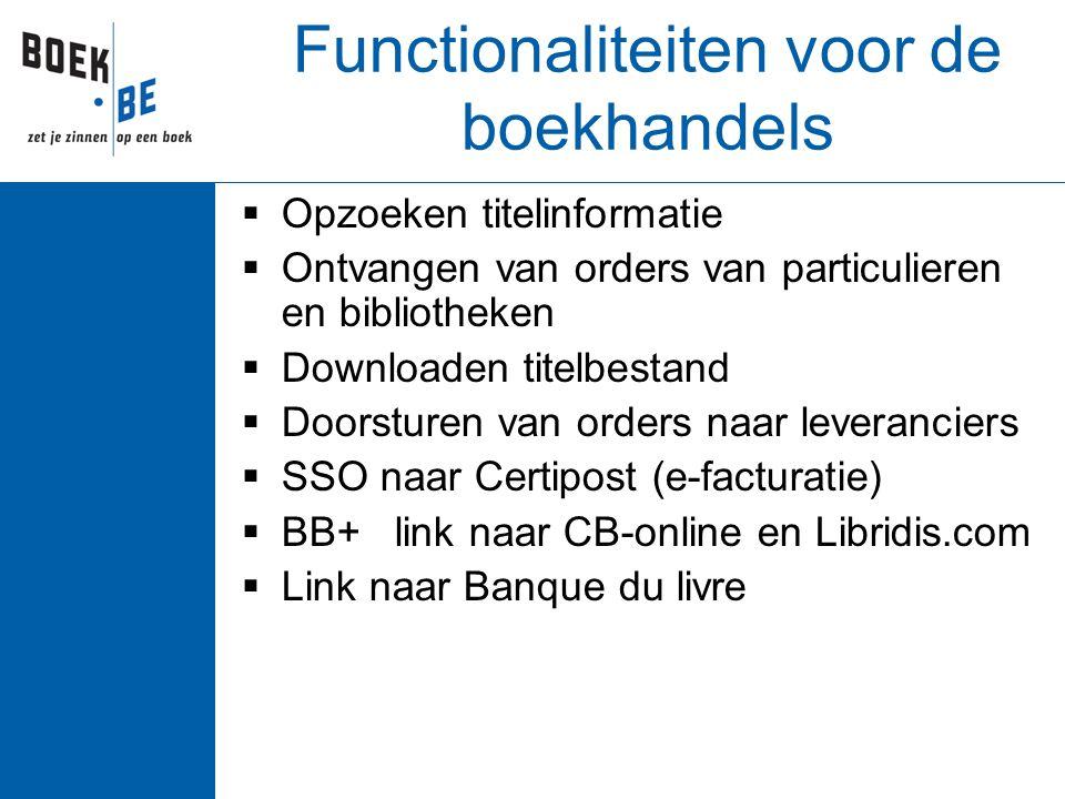 Functionaliteiten voor de boekhandels  Opzoeken titelinformatie  Ontvangen van orders van particulieren en bibliotheken  Downloaden titelbestand 