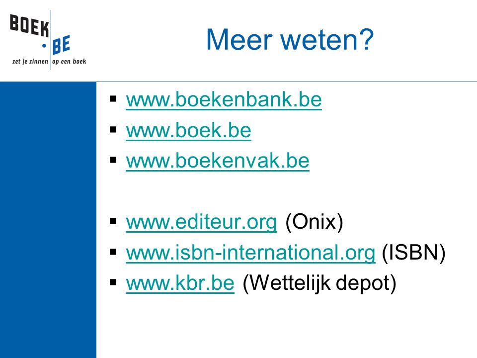 Meer weten?  www.boekenbank.be www.boekenbank.be  www.boek.be www.boek.be  www.boekenvak.be www.boekenvak.be  www.editeur.org (Onix) www.editeur.o