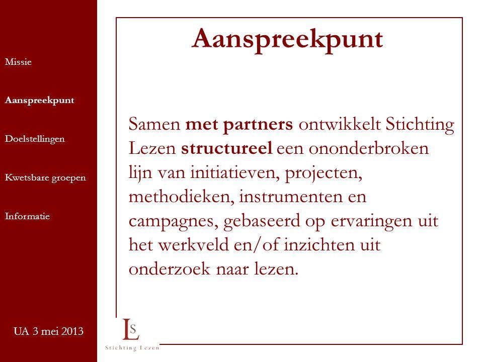 UA 3 mei 2013 Samen met partners ontwikkelt Stichting Lezen structureel een ononderbroken lijn van initiatieven, projecten, methodieken, instrumenten en campagnes, gebaseerd op ervaringen uit het werkveld en/of inzichten uit onderzoek naar lezen.