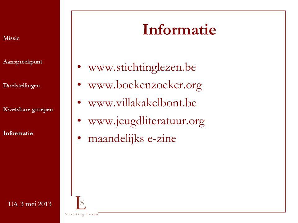 UA 3 mei 2013 Informatie www.stichtinglezen.be www.boekenzoeker.org www.villakakelbont.be www.jeugdliteratuur.org maandelijks e-zine Missie Aanspreekpunt Doelstellingen Kwetsbare groepen Informatie