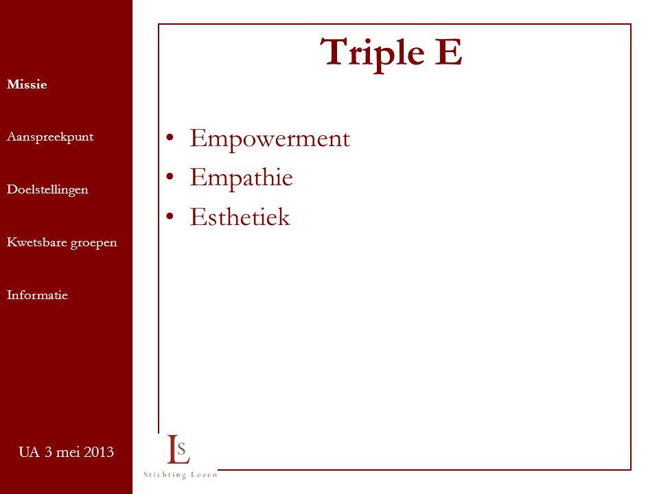 UA 3 mei 2013 Triple E Missie Aanspreekpunt Doelstellingen Kwetsbare groepen Informatie Empowerment Empathie Esthetiek