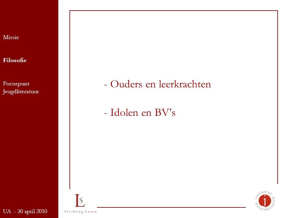 - Ouders en leerkrachten - Idolen en BV's Missie Filosofie Focuspunt Jeugdliteratuur UA - 30 april 2010