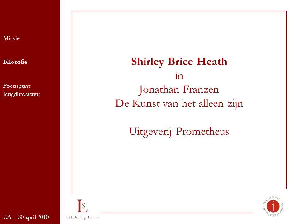 Shirley Brice Heath in Jonathan Franzen De Kunst van het alleen zijn Uitgeverij Prometheus Missie Filosofie Focuspunt Jeugdliteratuur UA - 30 april 2010