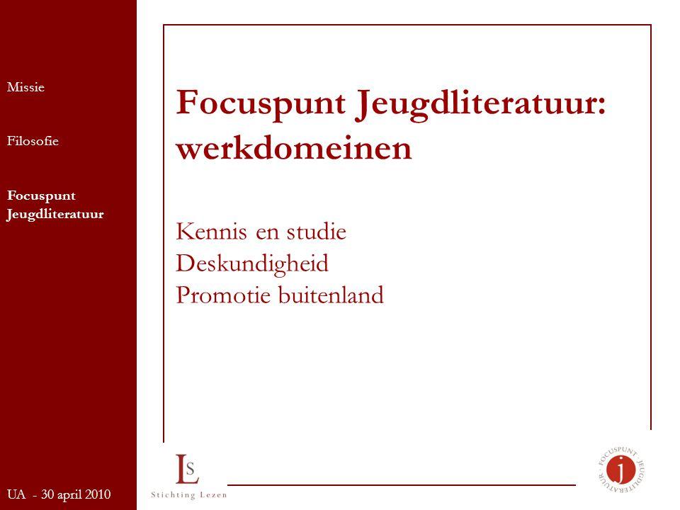 Focuspunt Jeugdliteratuur: werkdomeinen Kennis en studie Deskundigheid Promotie buitenland Missie Filosofie Focuspunt Jeugdliteratuur UA - 30 april 2010