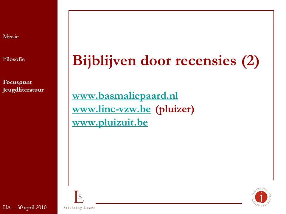 Bijblijven door recensies (2) www.basmaliepaard.nl www.linc-vzw.be (pluizer) www.pluizuit.be www.basmaliepaard.nl www.linc-vzw.be www.pluizuit.be Missie Filosofie Focuspunt Jeugdliteratuur UA - 30 april 2010