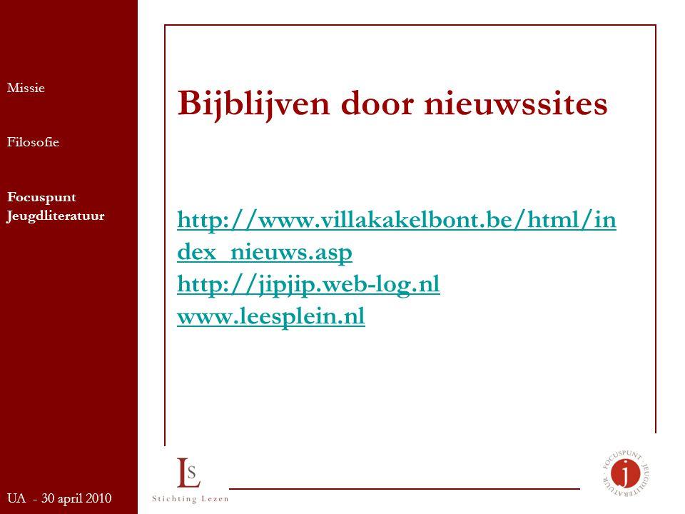 Bijblijven door nieuwssites http://www.villakakelbont.be/html/in dex_nieuws.asp http://jipjip.web-log.nl www.leesplein.nl http://www.villakakelbont.be/html/in dex_nieuws.asp http://jipjip.web-log.nl www.leesplein.nl Missie Filosofie Focuspunt Jeugdliteratuur UA - 30 april 2010
