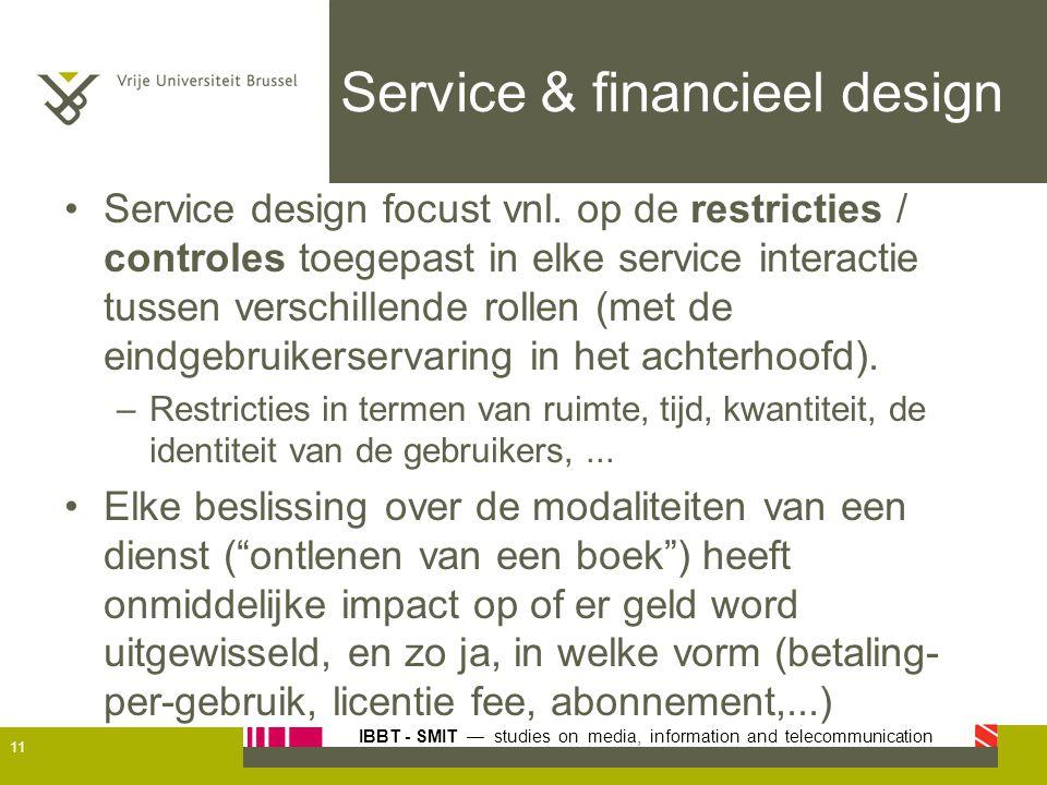 IBBT - SMIT — studies on media, information and telecommunication Service & financieel design Service design focust vnl. op de restricties / controles