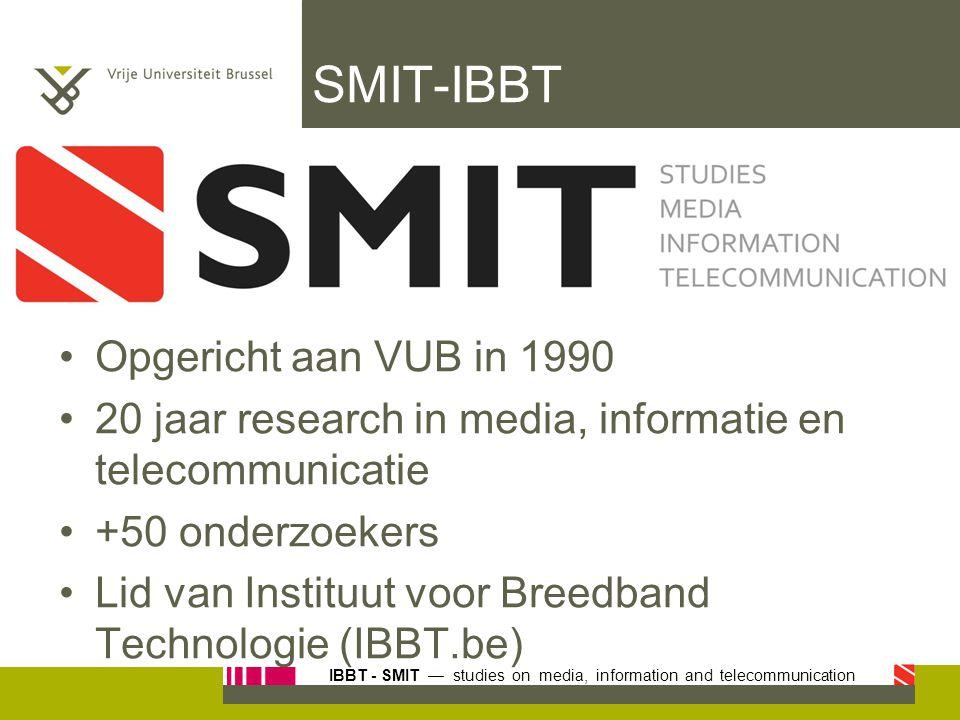 IBBT - SMIT — studies on media, information and telecommunication SMIT-IBBT Opgericht aan VUB in 1990 20 jaar research in media, informatie en telecom