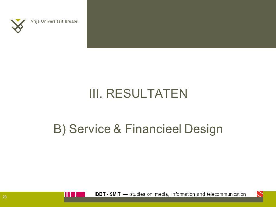IBBT - SMIT — studies on media, information and telecommunication III. RESULTATEN B) Service & Financieel Design 28