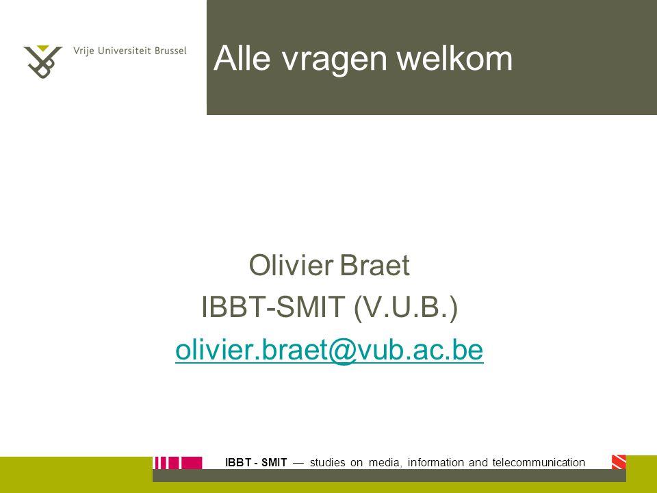 IBBT - SMIT — studies on media, information and telecommunication Alle vragen welkom Olivier Braet IBBT-SMIT (V.U.B.) olivier.braet@vub.ac.be
