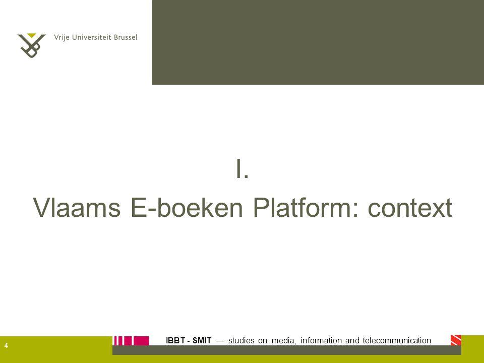 IBBT - SMIT — studies on media, information and telecommunication VEP als 'middle man' VEP is een garantieverlenende partij –Kan onderhandelingen voeren met externe partijen zoals Google –De e-book database kan centraal gecontroleerd worden voor uitgevers en bibliotheken –Moet een neutrale actor zijn –Bewaakt anonimisering van de individuele gebruikersstatistieken Relevant 'Knooppunt' bestaande case –Heeft een centrale CDS voor Ndl.