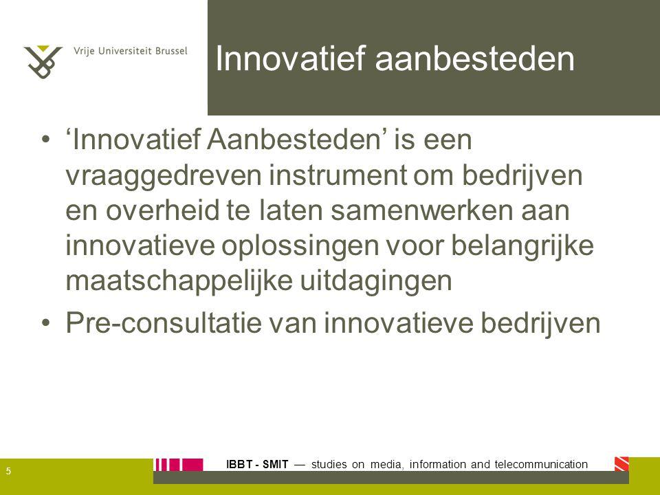 IBBT - SMIT — studies on media, information and telecommunication Innovatief aanbesteden 'Innovatief Aanbesteden' is een vraaggedreven instrument om b
