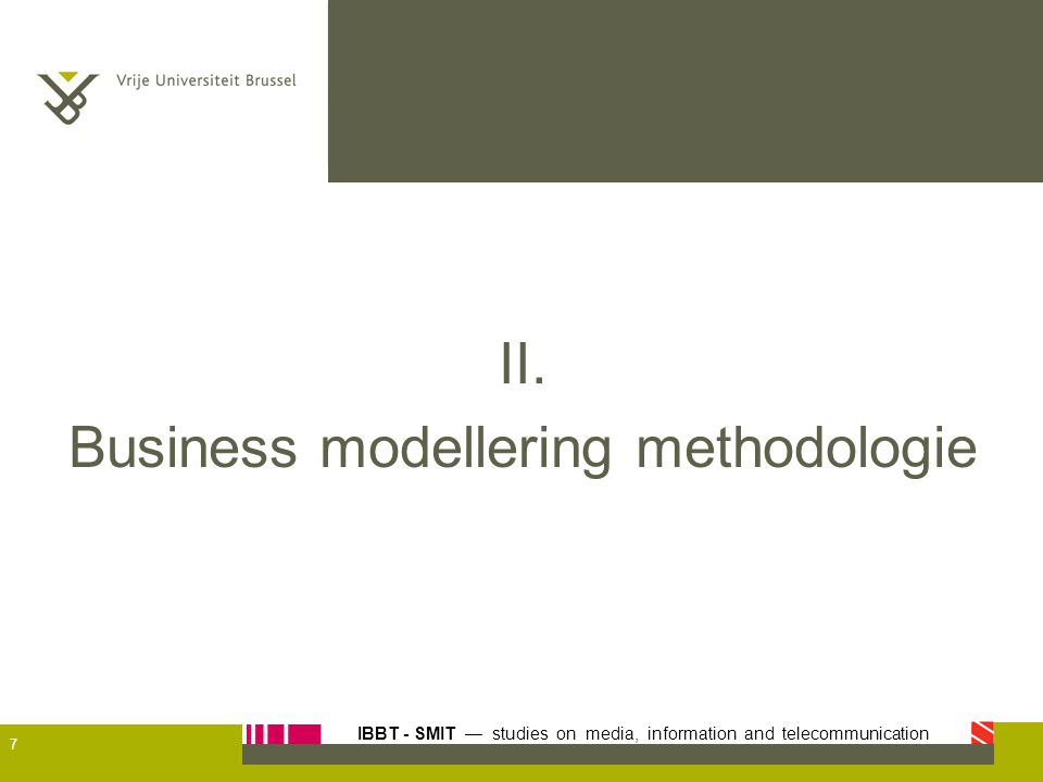 IBBT - SMIT — studies on media, information and telecommunication II. Business modellering methodologie 7