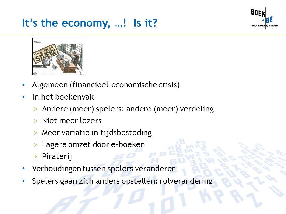 It's the economy, …! Is it? Algemeen (financieel-economische crisis) In het boekenvak >Andere (meer) spelers: andere (meer) verdeling >Niet meer lezer