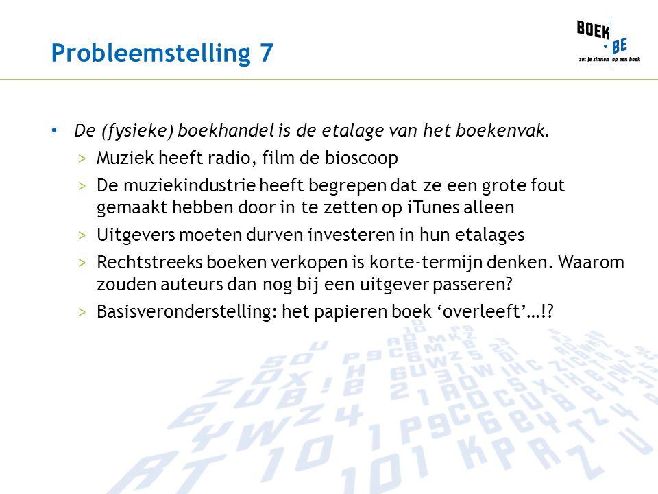 Probleemstelling 7 De (fysieke) boekhandel is de etalage van het boekenvak.