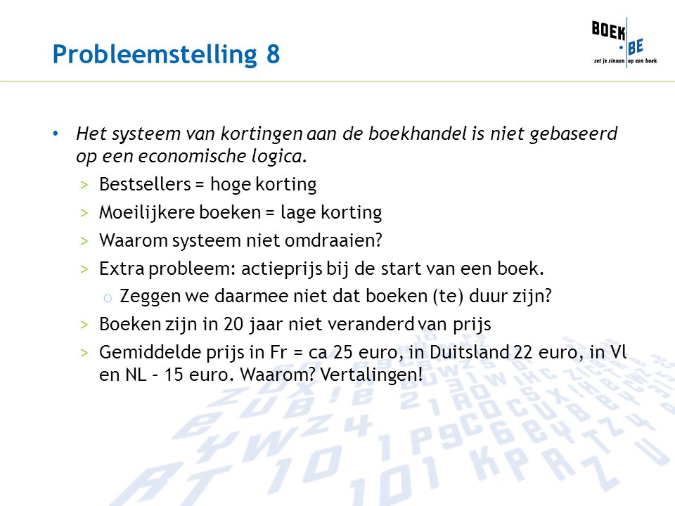 Probleemstelling 8 Het systeem van kortingen aan de boekhandel is niet gebaseerd op een economische logica. >Bestsellers = hoge korting >Moeilijkere b