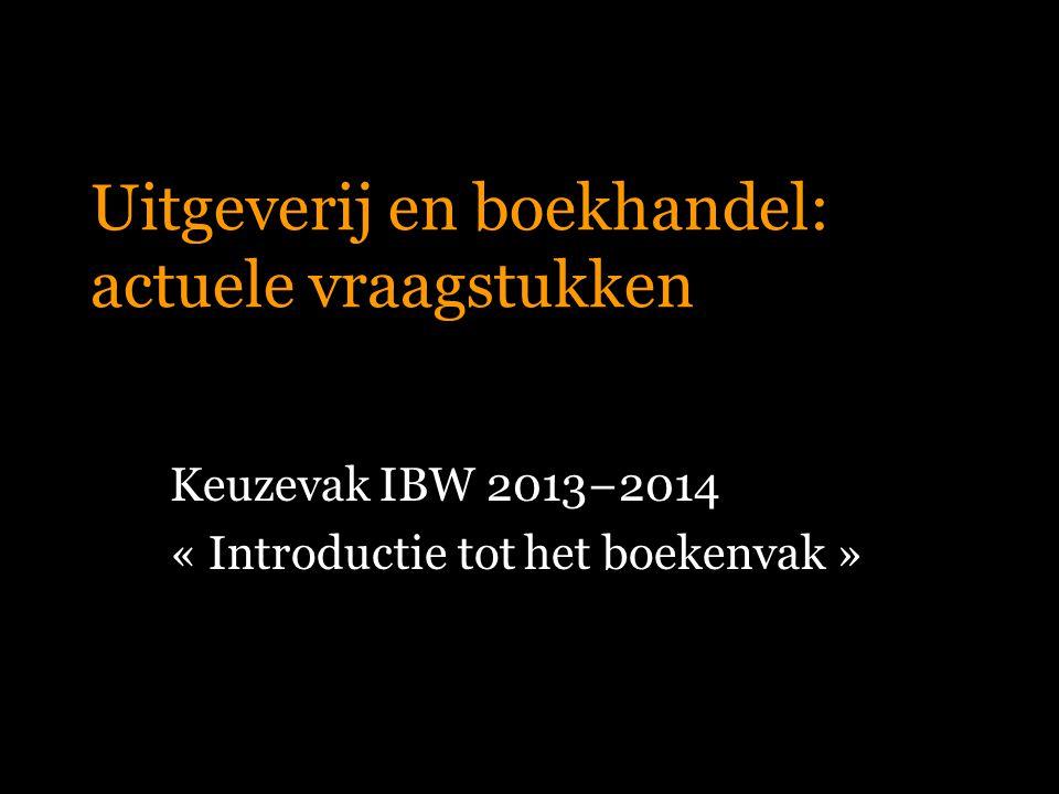 Uitgeverij en boekhandel: actuele vraagstukken Keuzevak IBW 2013−2014 « Introductie tot het boekenvak »